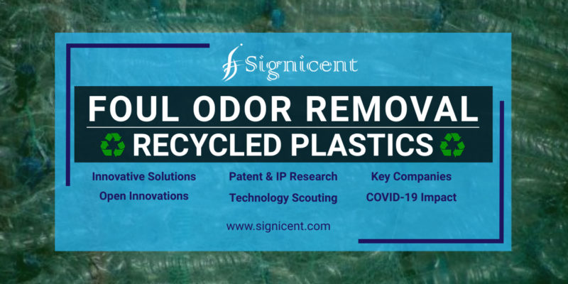 Foul Odor Removal from Recycled Plastics - Innovative Technology, IP Research & Patent Landscape
