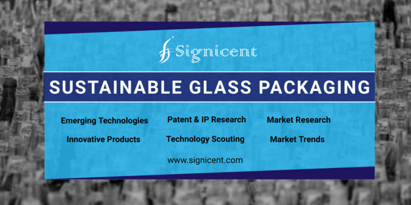 SUSTAINABLE GLASS PACKAGING - Technology & Market Research Report by Signicent